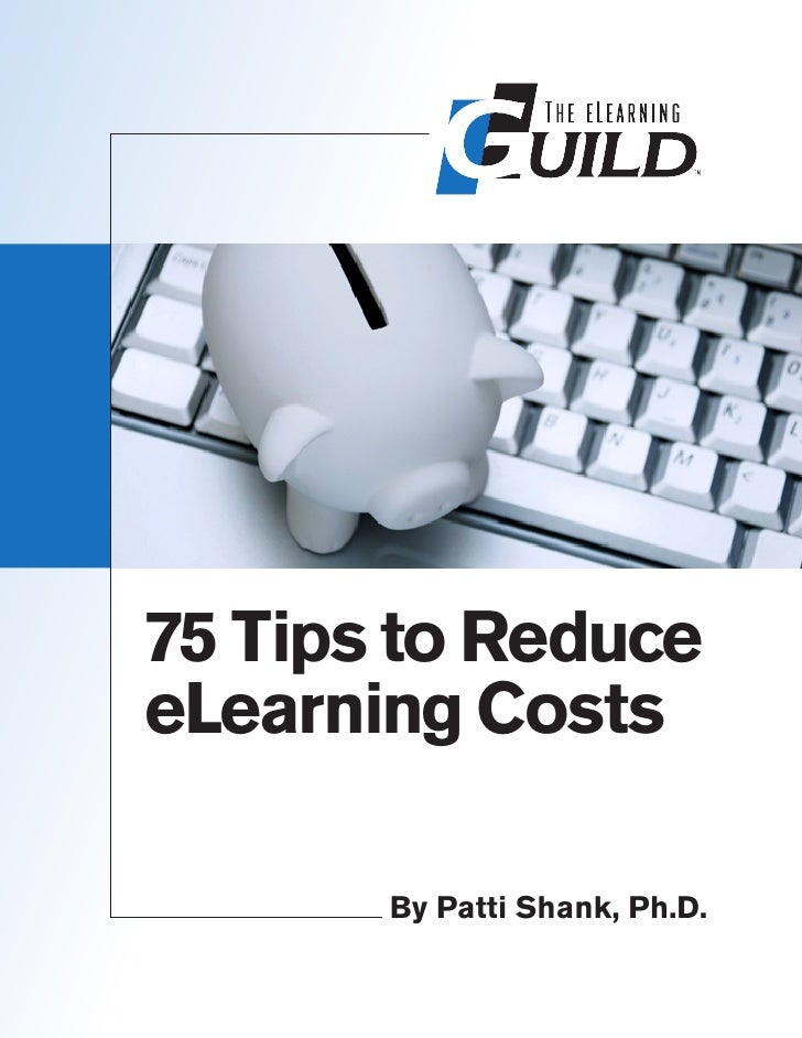 75 Tips to ReduceeLearning Costs       By Patti Shank, Ph.D.