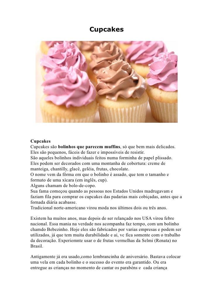 Cupcakes     Cupcakes Cupcakes são bolinhos que parecem muffins, só que bem mais delicados. Eles são pequenos, fáceis de f...