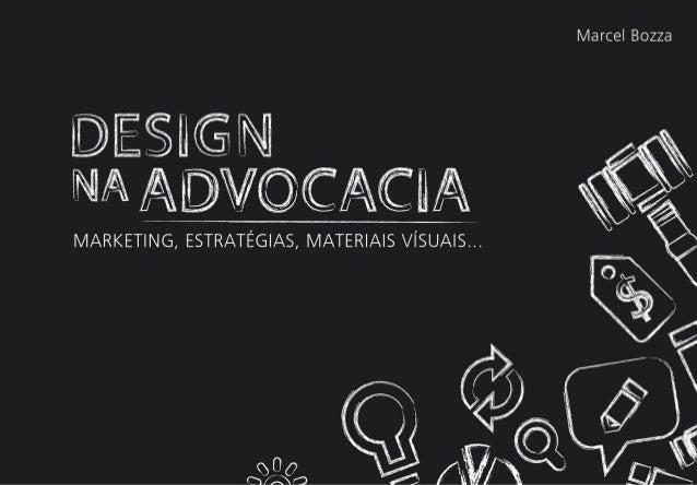 E-book sobre a introdução ao design voltado para a advocacia Desenvolvido por Marcel Bozza Consultor Especialista em Image...