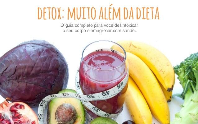 detox:muitoalémdadietaO guia completo para você desintoxicar o seu corpo e emagrecer com saúde.