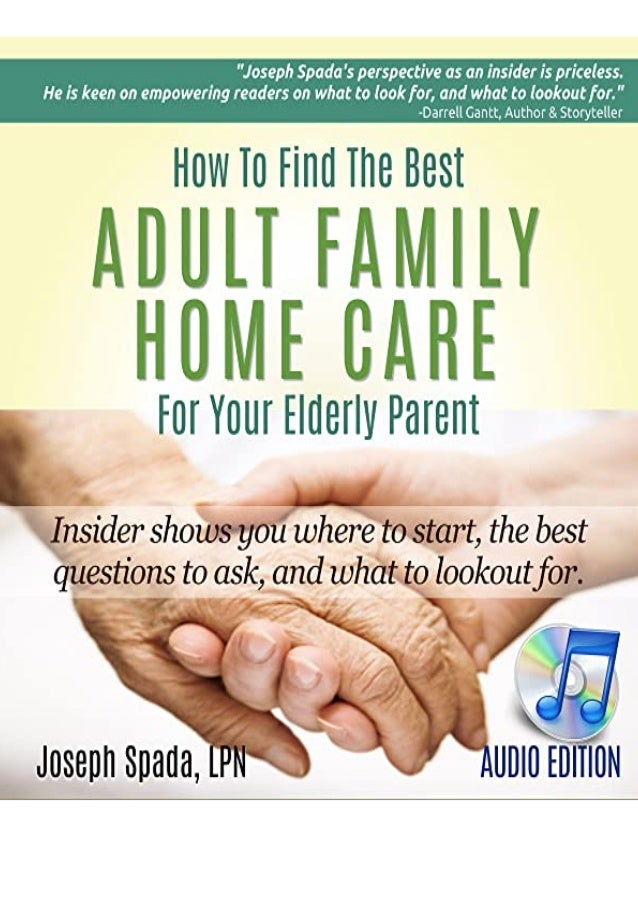 Ebook (download) How to Find the Best Adult Family Home Care for Your Elderly Parent: Geriatric Nurse Insider Shows You Wh...