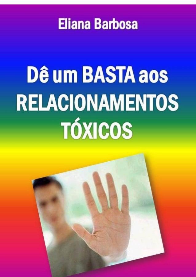 Dê um BASTA aos RELACIONAMENTOS TÓXICOS Eliana Barbosa® - Todos os direitos reservados 2Avisos Legais REDISTRIBUIÇÃO: Você...