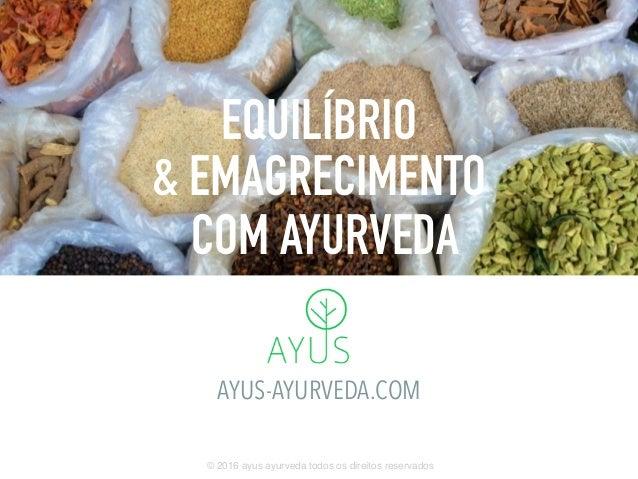 EQUILÍBRIO & EMAGRECIMENTO COM AYURVEDA AYUS-AYURVEDA.COM © 2016 ayus ayurveda todos os direitos reservados
