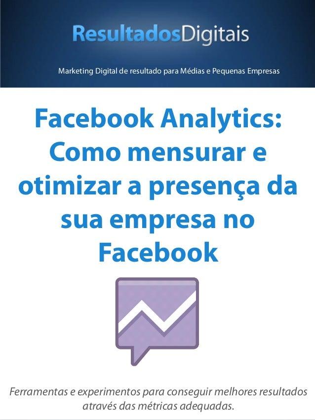 Marketing Digital de resultado para Médias e Pequenas Empresas  Facebook Analytics:    Como mensurar e otimizar a presença...