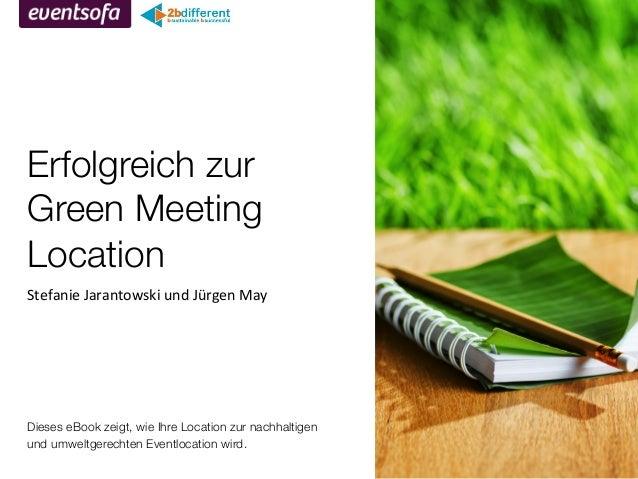 eventsofa ! Erfolgreich zur Green Meeting Location! !    Dieses eBook zeigt, wie Ihre Location zur nachhaltigen und umwelt...