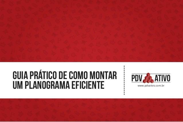 Guia prático de como montar um planograma eficiente www.pdvativo.com.br