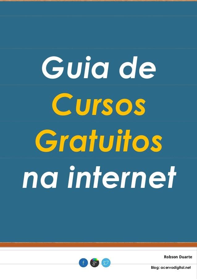 Guia de Cursos Gratuitos na internet Robson Duarte . Blog: acervodigital.net .
