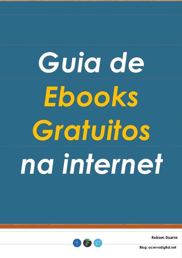 Guia de Ebooks Gratuitos na internet Robson Duarte . Blog: acervodigital.net .