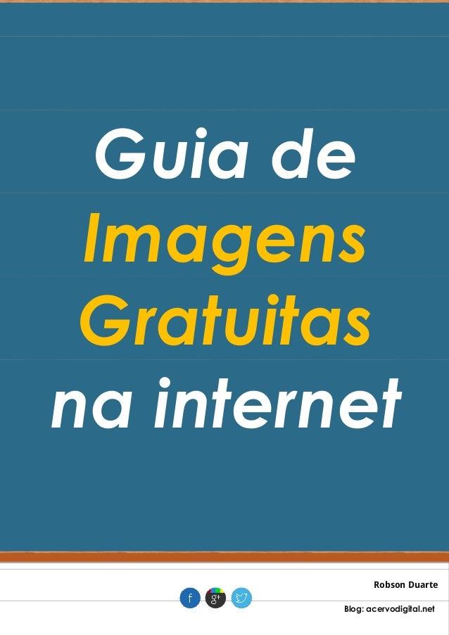 Guia de Imagens Gratuitas na internet Robson Duarte . Blog: acervodigital.net .