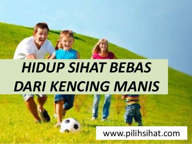 HIDUP SIHAT BEBAS DARI KENCING MANIS www.pilihsihat.com