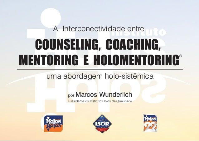 A Interconectividade entre ® COUNSELING, COACHING, MENTORING E HOLOMENTORING uma abordagem holo-sistêmica por Marcos Wunde...