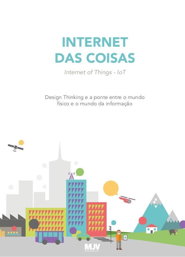 INTERNET DAS COISAS Internet of Things - IoT Design Thinking e a ponte entre o mundo físico e o mundo da informação