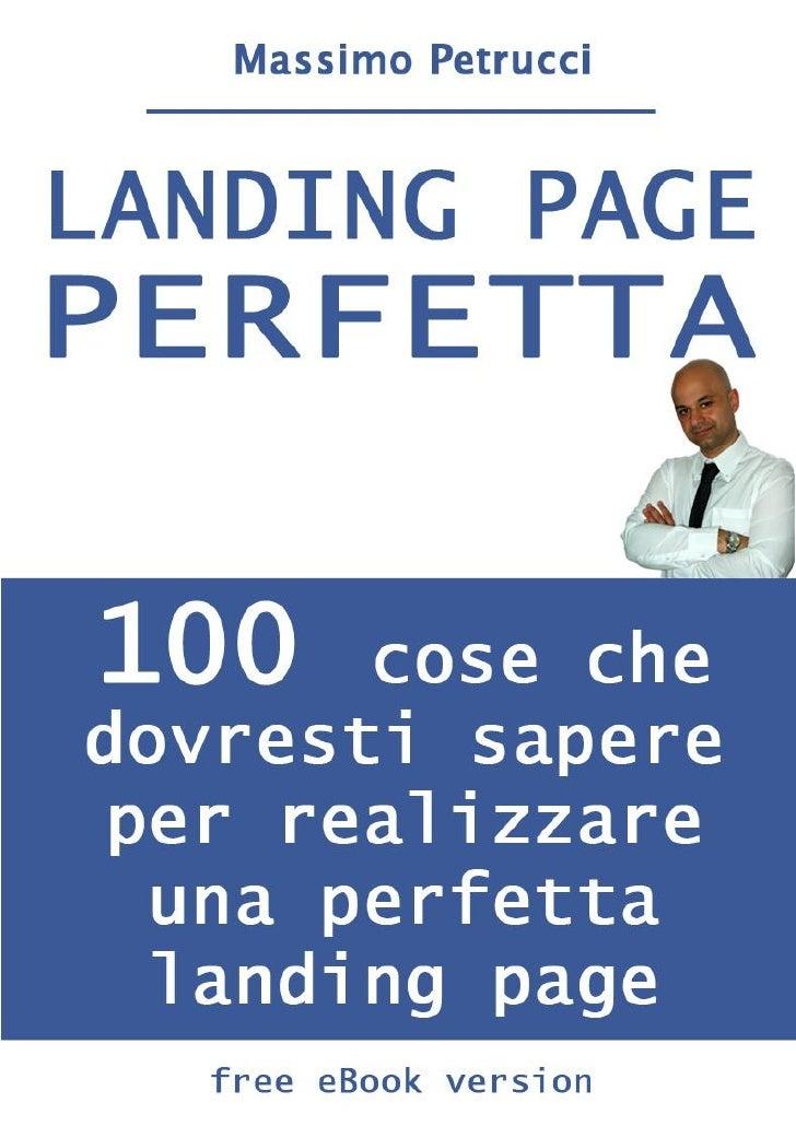 Landing Page perfetta                               A cura di Massimo Petrucci100 suggerimenti per l'ottimizzazione       ...