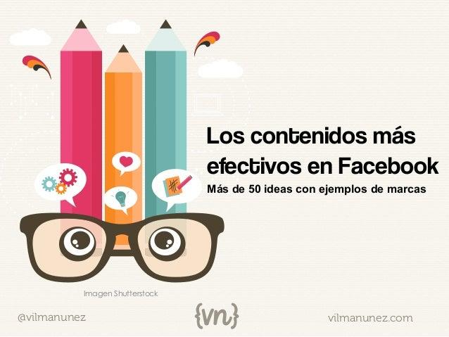 vilmanunez.com@vilmanunezImagen ShutterstockLos contenidos másefectivos en FacebookMás de 50 ideas con ejemplos de marcas