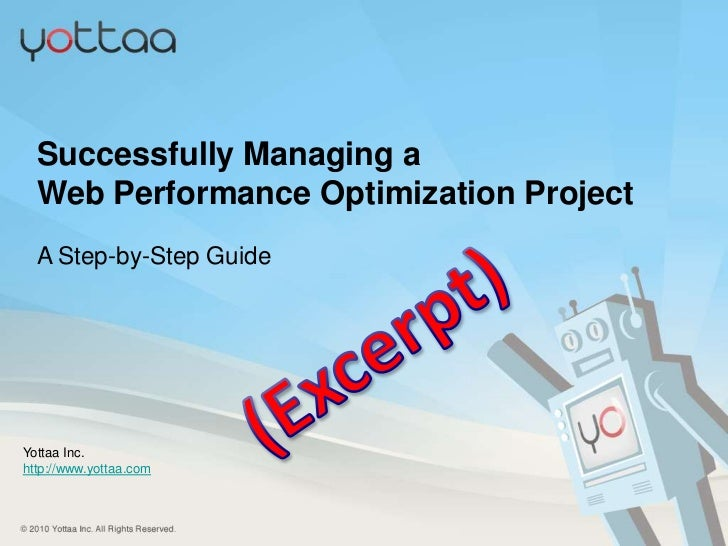 Successfully Managing a  Web Performance Optimization Project  A Step-by-Step GuideYottaa Inc.http://www.yottaa.com© 2012 ...