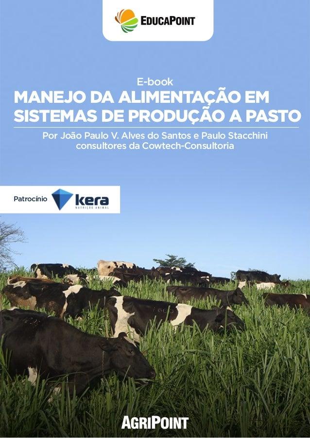 MANEJO DA ALIMENTAÇÃO EM SISTEMAS DE PRODUÇÃO A PASTO E-book Patrocínio Por João Paulo V. Alves do Santos e Paulo Stacchin...