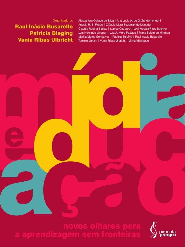 Raul Inácio Busarello Patricia Bieging Vania Ribas Ulbricht organizadores Mídia e Educação: novos olhares para a aprendiza...