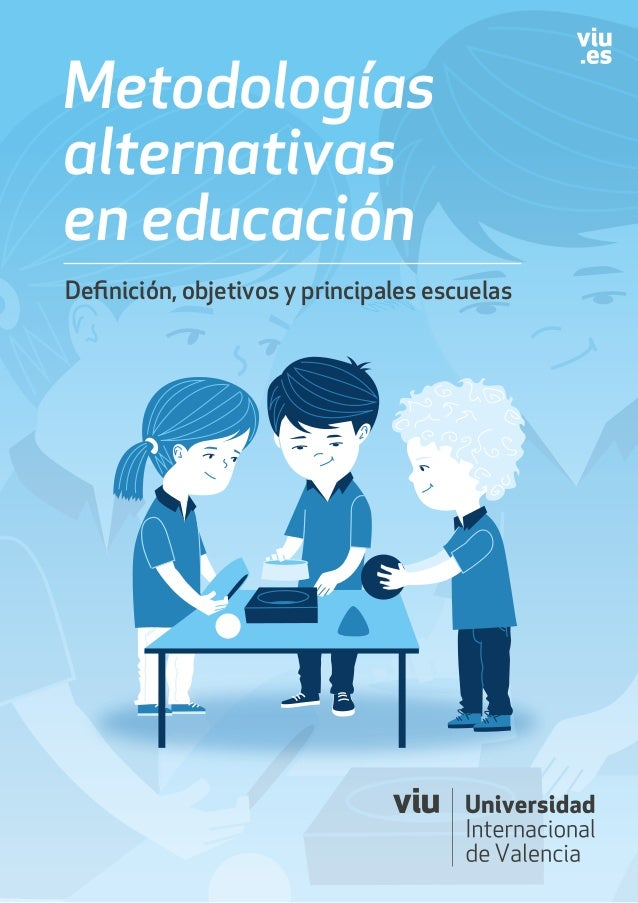 Metodologías alternativas en educación Definición, objetivos y principales escuelas