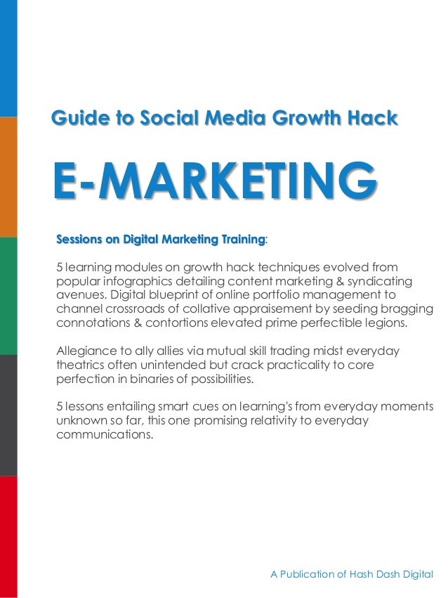 Guide to Social Media Growth Hack E-MARKETING Sessions on Digital Marketing Training: 5 learning modules on growth hack te...