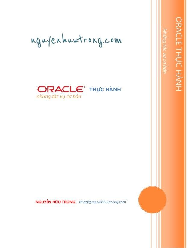 NGUYỄN HỮU TRỌNG – trong@nguyenhuutrong.com  TRONGNGUYEN ORACLE THỰC HÀNH Những tác vụ cơ bản  những tác vụ cơ bản  [Type ...