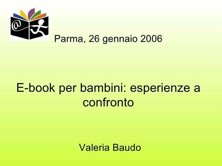 Parma, 26 gennaio 2006 E-book per bambini: esperienze a confronto   Valeria Baudo