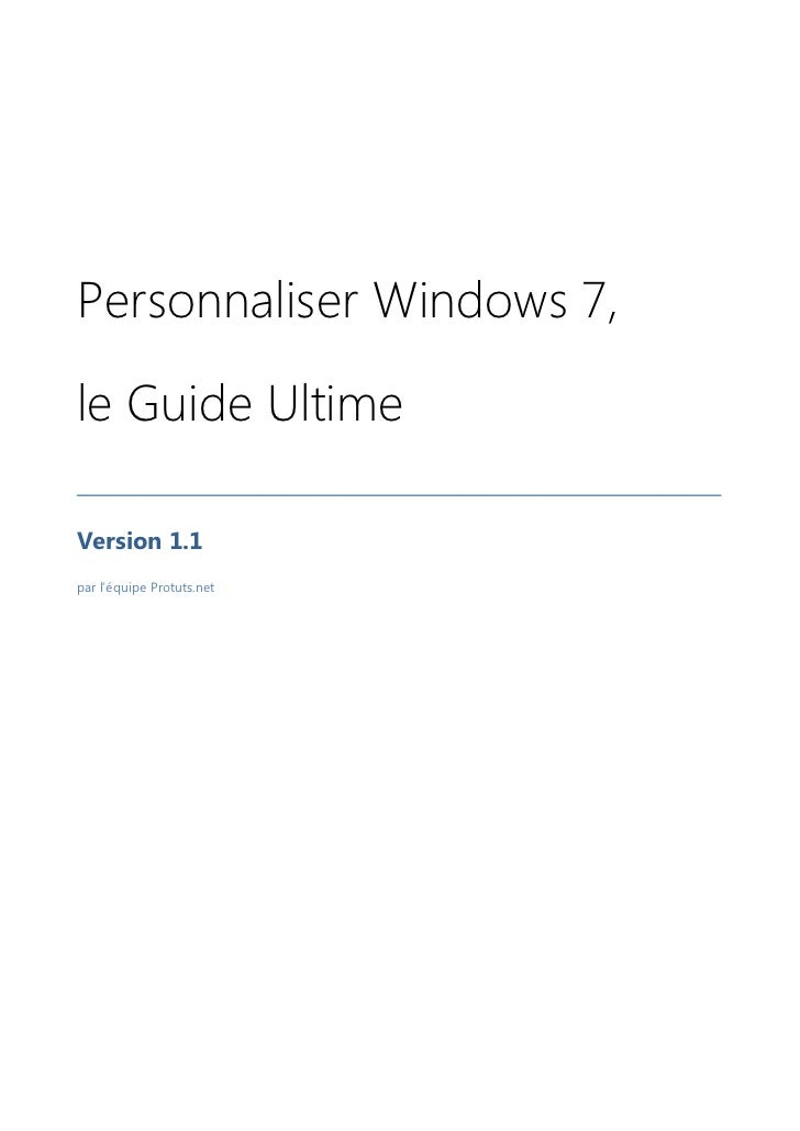 Personnaliser Windows 7,le Guide UltimeVersion 1.1par l'équipe Protuts.net