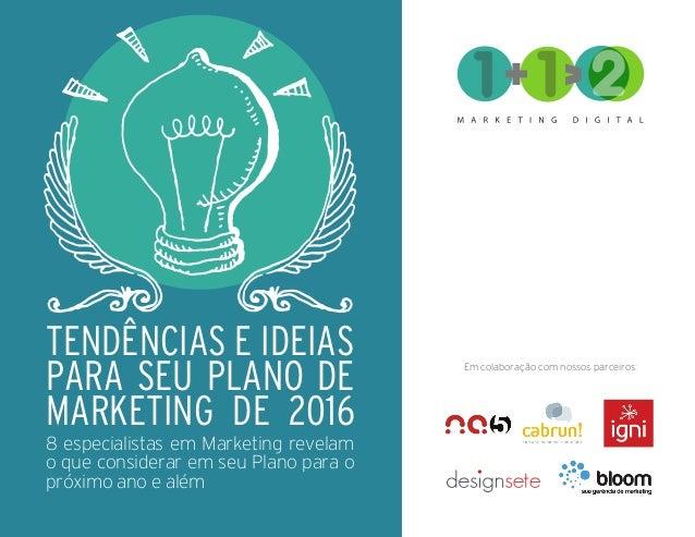 Em colaboração com nossos parceiros: TENDÊNCIAS E IDEIAS PARA SEU PLANO DE MARKETING DE 2016 8 especialistas em Marketing ...