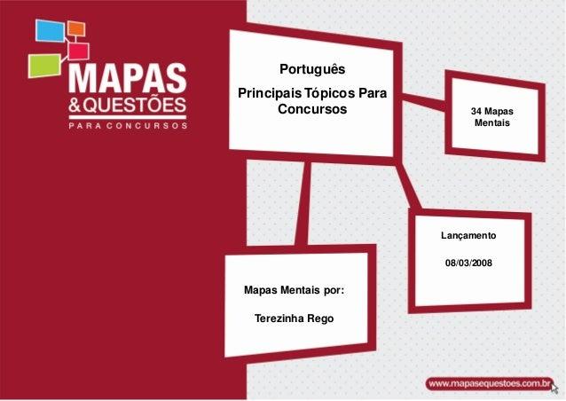 Português Principais Tópicos Para Concursos Mapas Mentais por: Terezinha Rego 34 Mapas Mentais Lançamento 08/03/2008