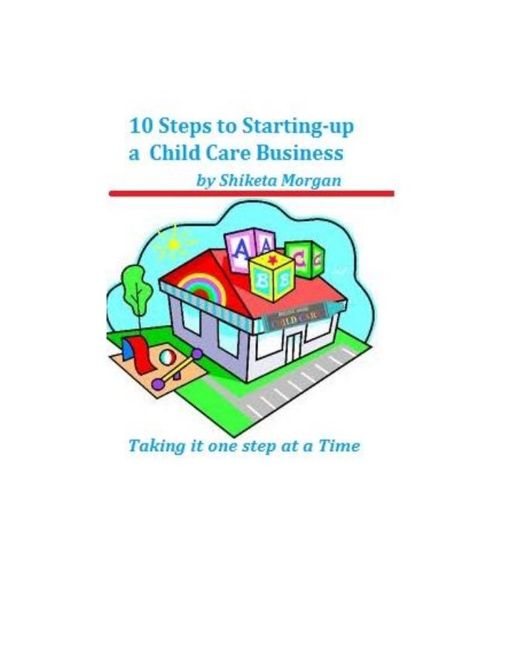 Table of ContentsIntroduction-My storyStep 1- Is a Child Care Business the right business for you?Step 2- Where will you s...