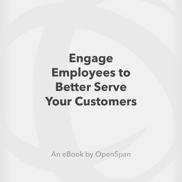 Engage Employees to Better Serve Your Customers Copyright 2014 All Rights Reserved OpenSpan, Inc.