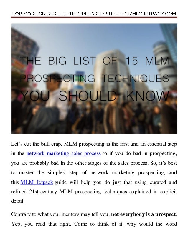 Let's cut the bull crap. MLM prospecting is the first and an essential step in the network marketing sales process so if y...