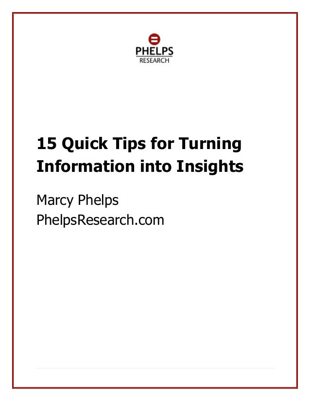 15 Quick Tips for TurningInformation into InsightsMarcy PhelpsPhelpsResearch.com