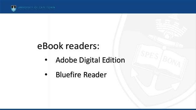 eBook readers: • Adobe Digital Edition • Bluefire Reader