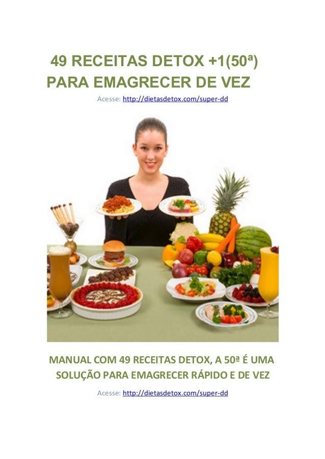 49RECEITASDETOX+1(50ª) PARAEMAGRECERDEVEZ Acesse: http://dietasdetox.com/super-dd MANUAL COM 49 RECEITAS DETOX, A...