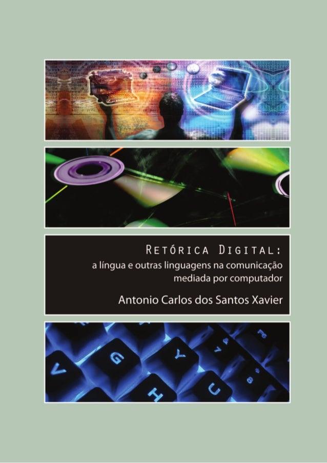Antonio Carlos Xavier Retórica digital: a língua e outras linguagens na comunicação mediada por computador Pipa Comunicaçã...