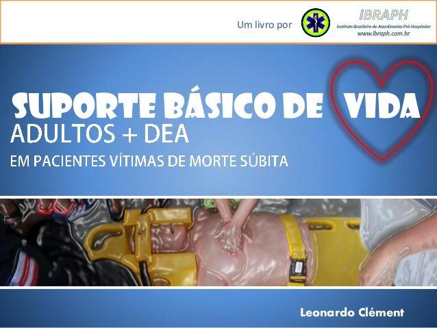 Um livro por Leonardo Clément SUPORTE BÁSICO DE VIDA Í Ú