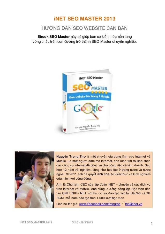 iNET SEO MASTER 2013 HƯỚNG DẪN SEO WEBSITE CĂN BẢN Ebook SEO Master này sẽ giúp bạn có kiến thức nền tảng vững chắc trên c...