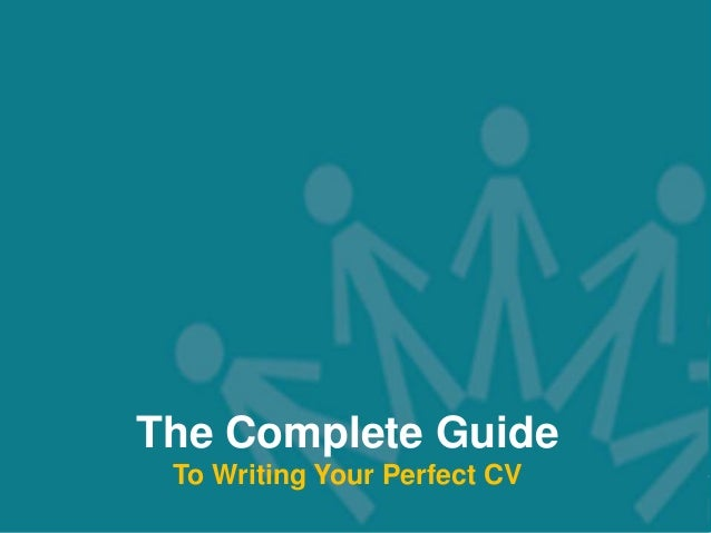 Your complete guide on how to write a perfect CV!