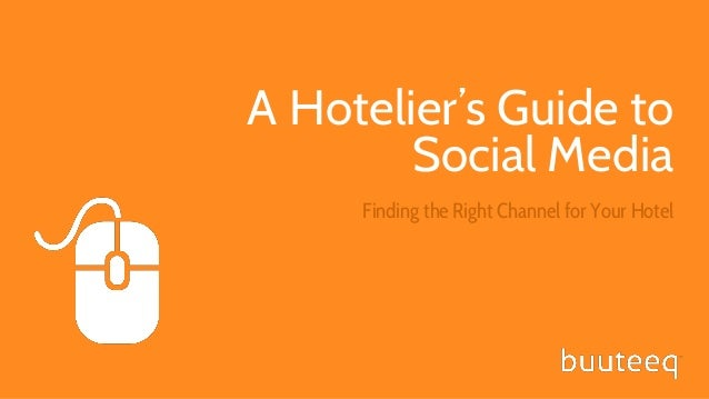 1  A Hotelier's Guide to Social Media Finding the Right Channel for Your Hotel  www.buuteeq.com  www.buuteeq.com