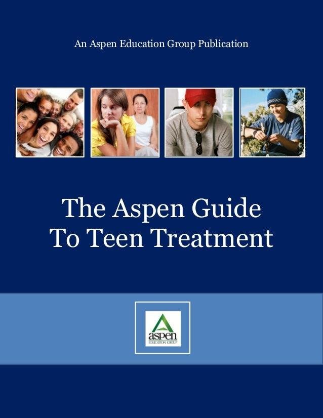 An Aspen Education Group Publication The Aspen GuideTo Teen Treatment