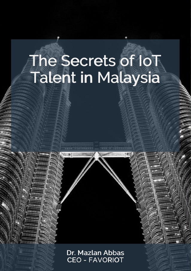 The Secrets of IoT Talent in Malaysia Dr. Mazlan Abbas CEO - FAVORIOT
