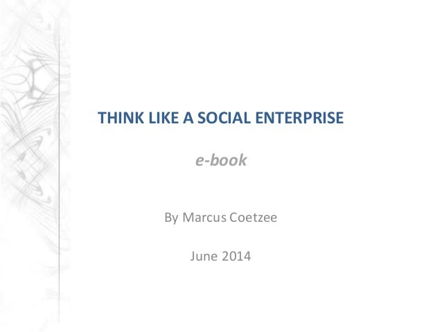 THINK LIKE A SOCIAL ENTERPRISE e-book By Marcus Coetzee June 2014