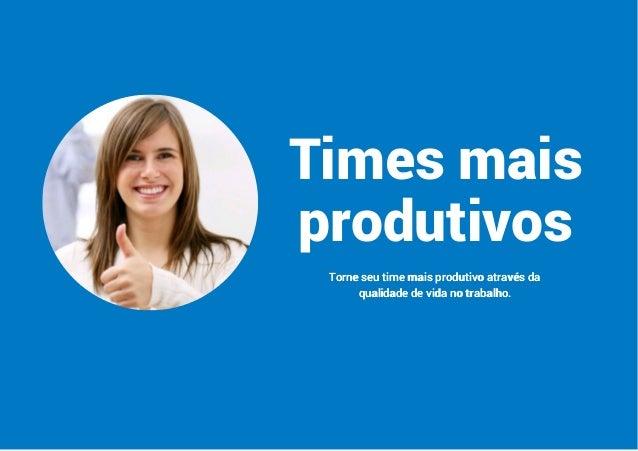 Times mais produtivos Torne seu time mais produtivo através da qualidade de vida no trabalho.