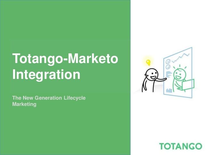 Totango-MarketoIntegrationThe New Generation LifecycleMarketing