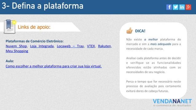 3- Defina a plataforma Plataformas  de  Comércio  Eletrônico:   Nuvem   Shop,   Loja   Integrada,   Locawe...