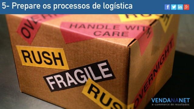 5- Prepare os processos de logística