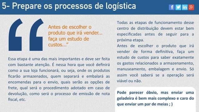 5- Prepare os processos de logística Essa  etapa  é  uma  das  mais  importantes  e  deve  ser  feita...