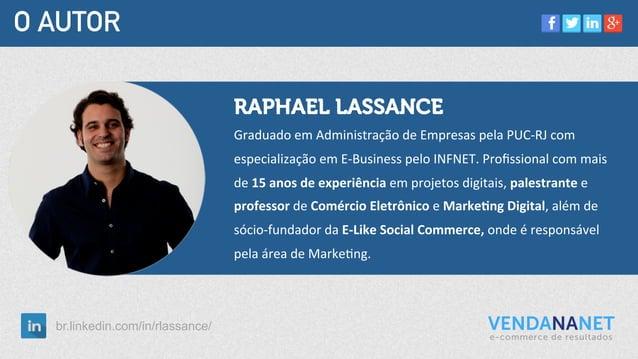 O AUTOR RAPHAEL LASSANCE Graduado  em  Administração  de  Empresas  pela  PUC-‐RJ  com   especialização ...
