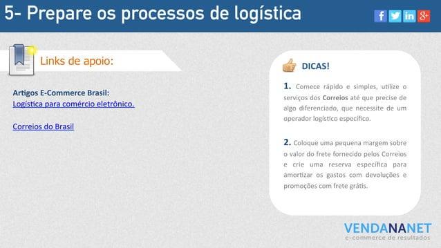 5- Prepare os processos de logística Ar:gos  E-‐Commerce  Brasil:   LogísMca  para  comércio  eletrônico.  ...