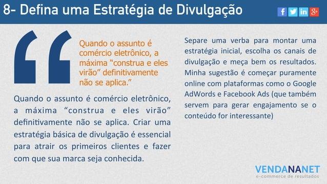 """8- Defina uma Estratégia de Divulgação Quando  o  assunto  é  comércio  eletrônico,   a   máxima   """"constr..."""